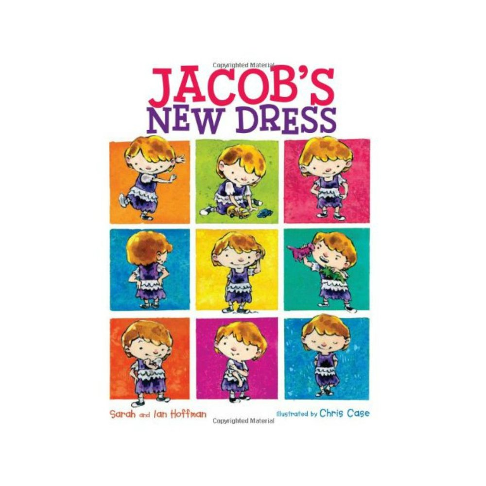 JACOB'S NEW DRESS   This is a wonderful book that celebrates imagination through dress up and explores the scary feelings that you might be rejected from those you love if they knew what you really wanted.