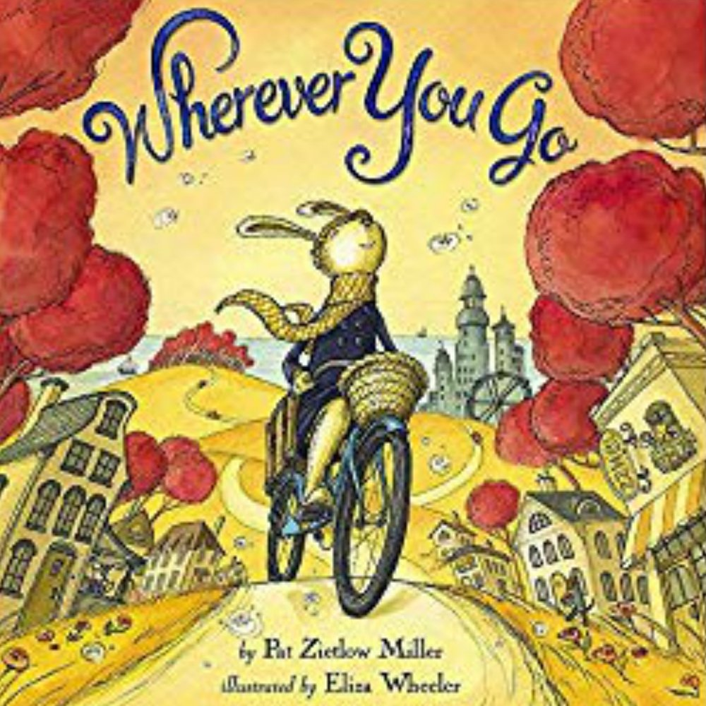 WHEREVER YOU GO   A BEAUTIFUL picture book about going after new adventures and learning new things.  There are opportunities to learn everywhere you look.