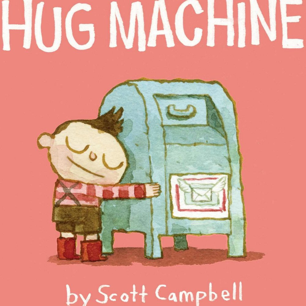HUG MACHINE   A great book that can lead to discussion about consent!  Hugs are AMAZING, but it's always great to ask first!