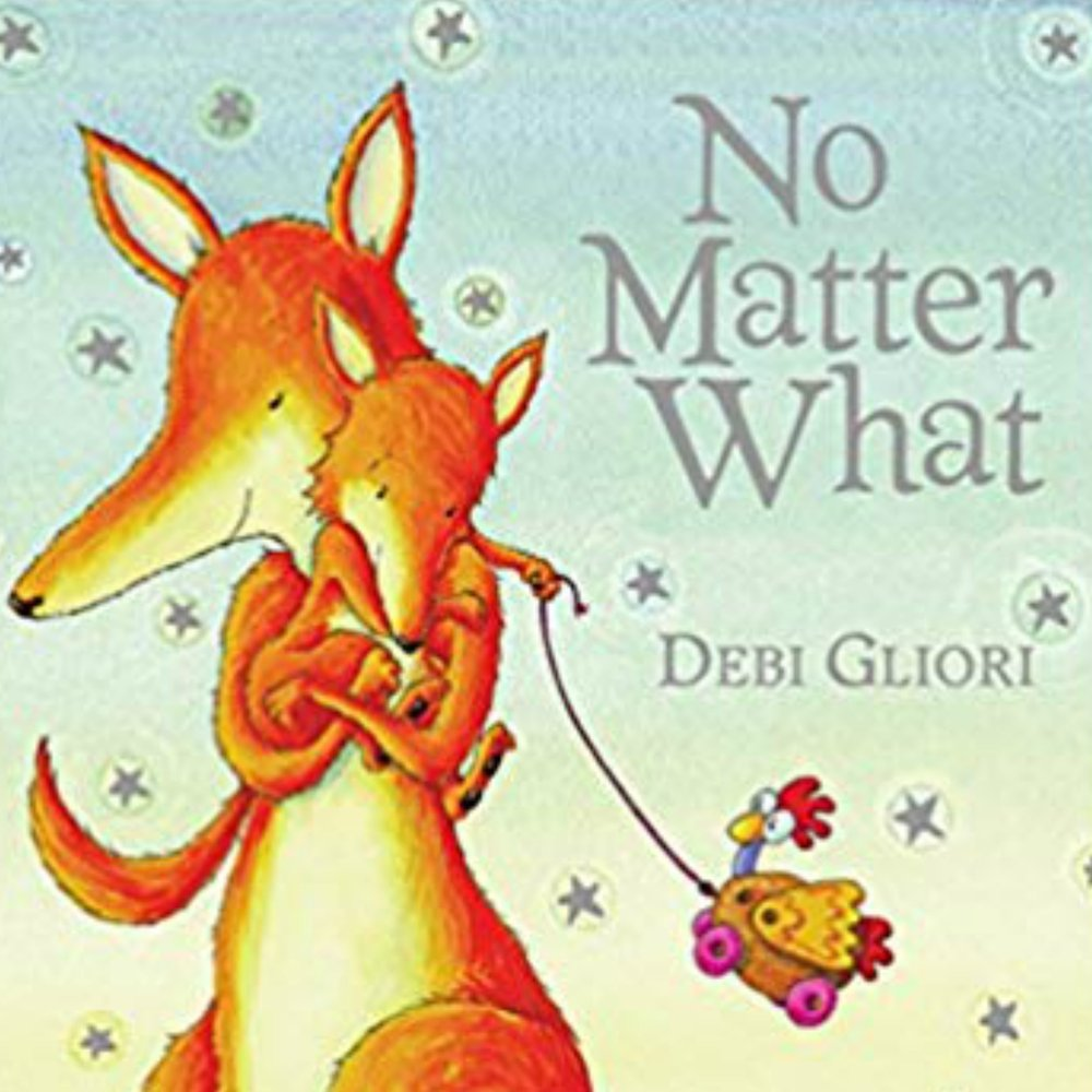 NO MATTER WHAT   Great reminders that no matter what...you are loved!  A beautiful picture board book.