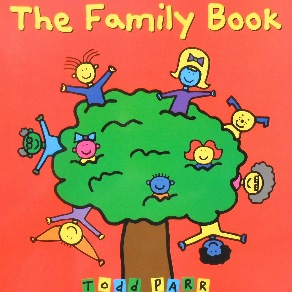 THE FMAILY BOOK   This book is wonderful for any story time as it explores many of the different ways a family can be structured.