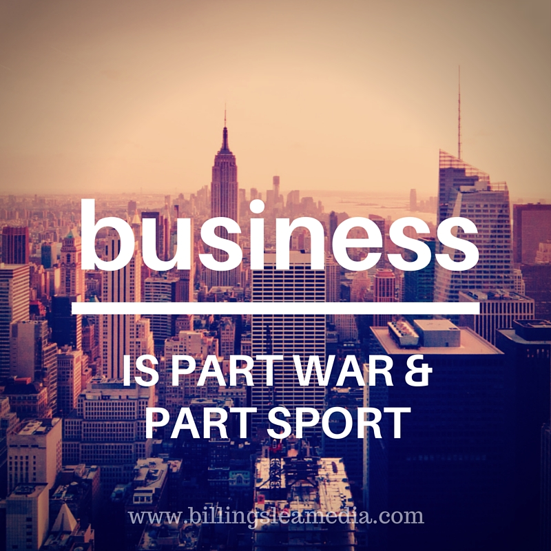Business is part war & part sport. www.billingslea media.com.jpg