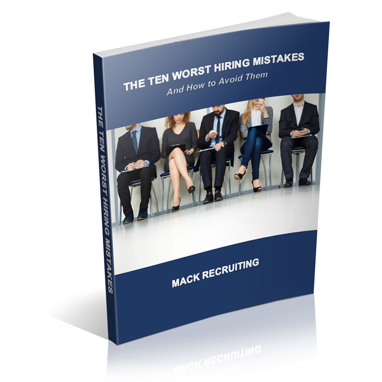 The TEN Worst Hiring Mistakes ... and How to Avoid Them  -  The average cost of a bad hire is around 30% of first-year earnings, plus the hidden costs in productivity, morale, and your corporate brand's reputation. There are plenty of things you can do to avoid bad hires. Mack Recruiting has identified the ten worst hiring mistakes – we've seen them happen repeatedly.DOWNLOAD THE FREE REPORT NOW to get the actionable insights you need to avoid bad hires forever.