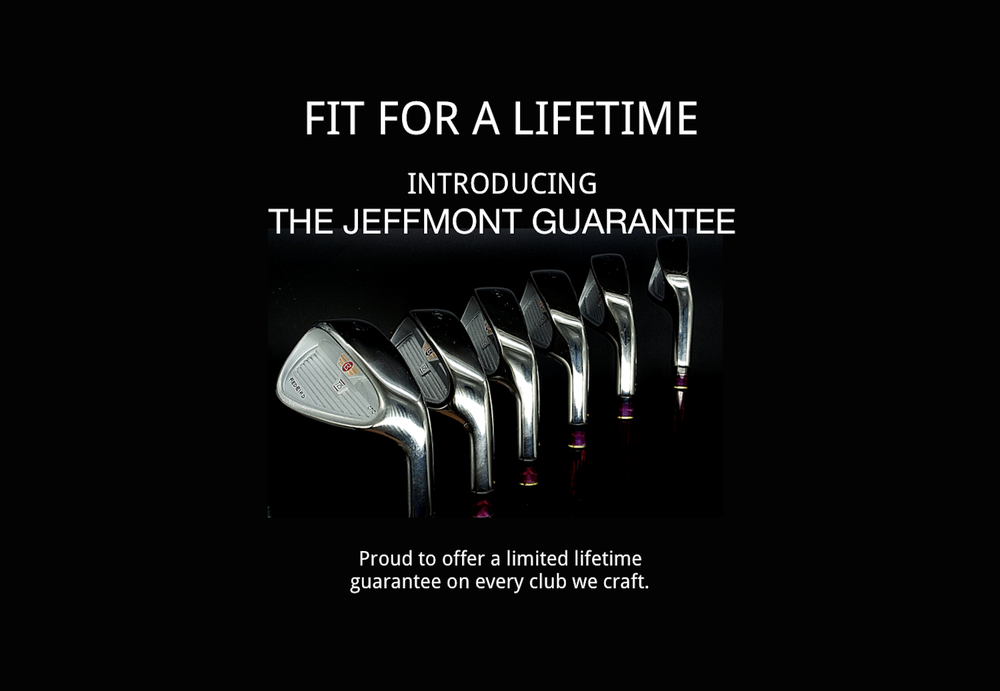 "The Jeffmont ""Fit For a Lifetime"" Guarantee, offering a limited lifetime guarantee on every club we craft."