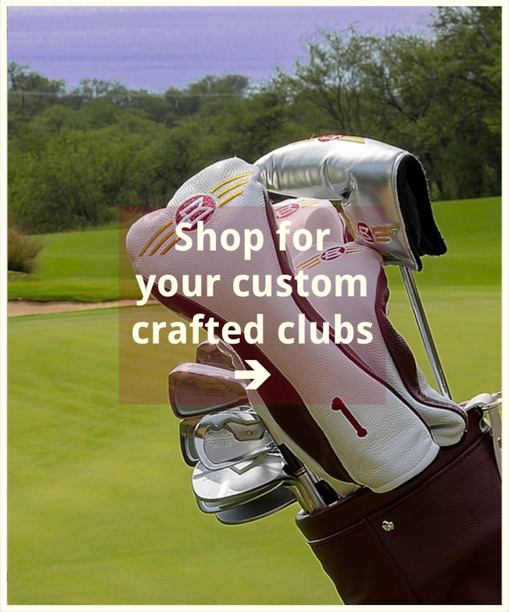 Shop for your custom crafted clubs