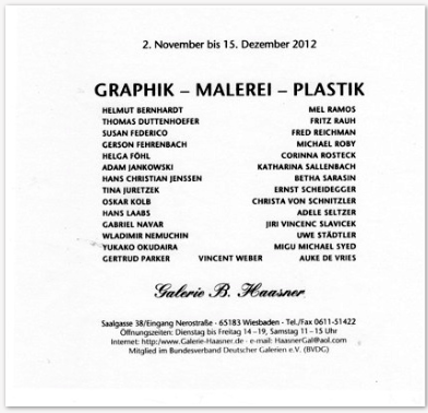 Gallerie B. Haasner in Wiesbaden, Germany is showing a group exhibition Nov 2nd through December 15, 2012.  The exhibition is a group show of her gallery artists of our works on paper.   My work is a piece that has aluminum and paint and is a mixed media piece.