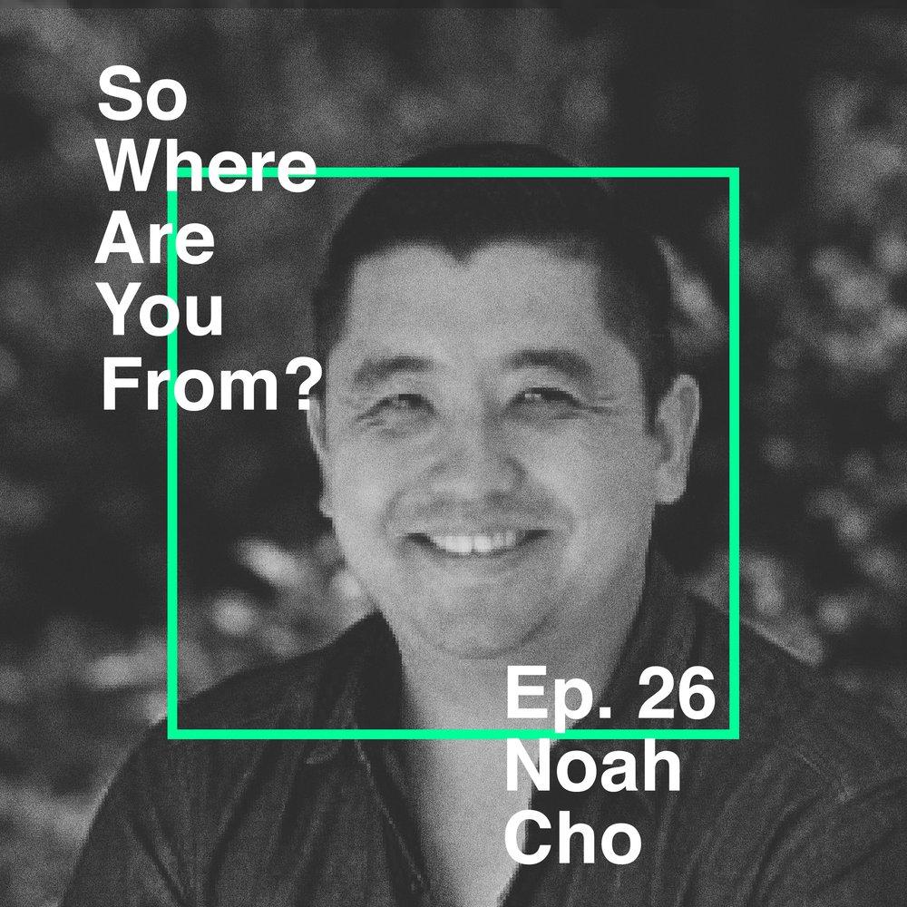 Ep-026-Noah-Cho-cover.jpg