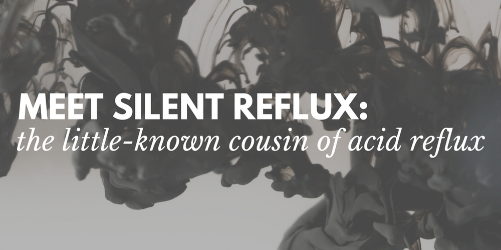 Meet Silent Reflux: The Little-Known Cousin Of Acid Reflux