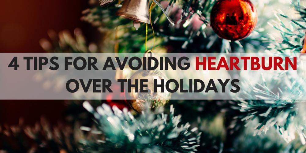 4 tips for avoiding heartburn over the holidays