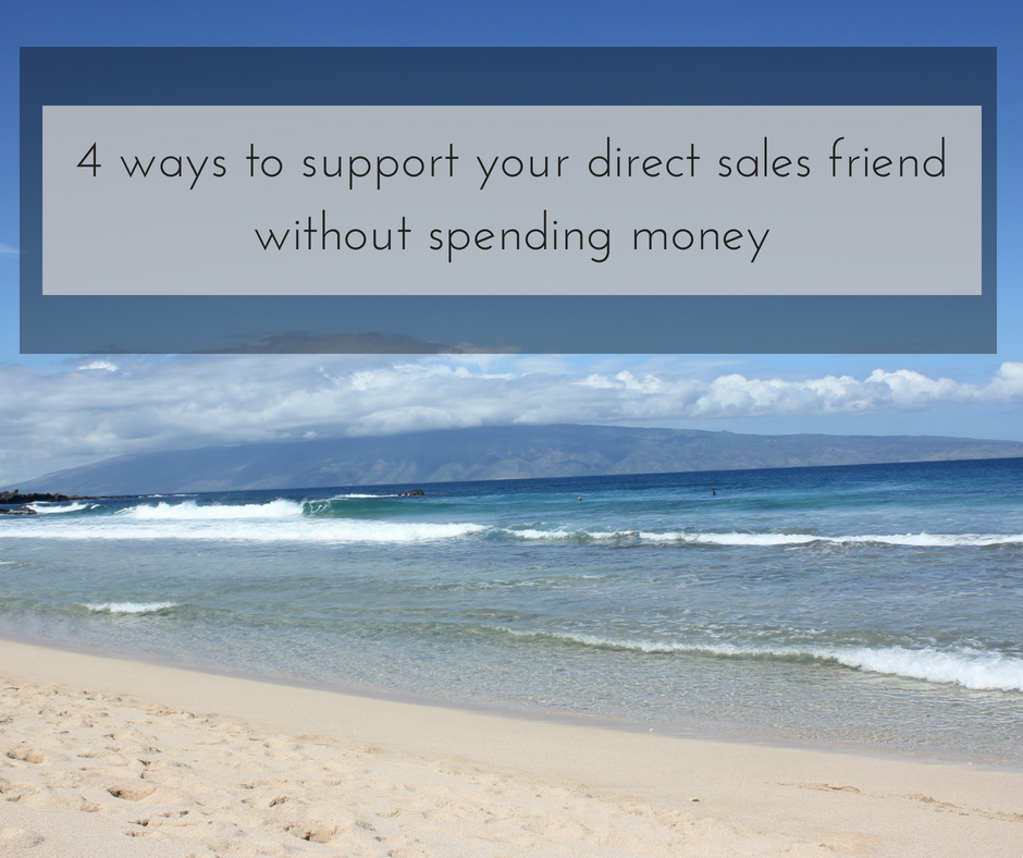 4 ways to support your direct sales friend without spending money.png