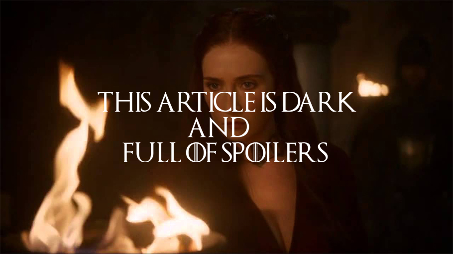 This article is Dark and Full of Spoilers A Game of Thrones