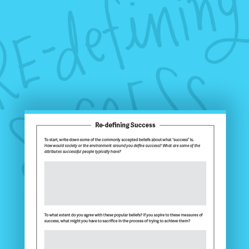 Re-defining Success Worksheet: This free worksheet will help you redefine what success means to you and help you set new measures of success based on what is individually valuable to you.