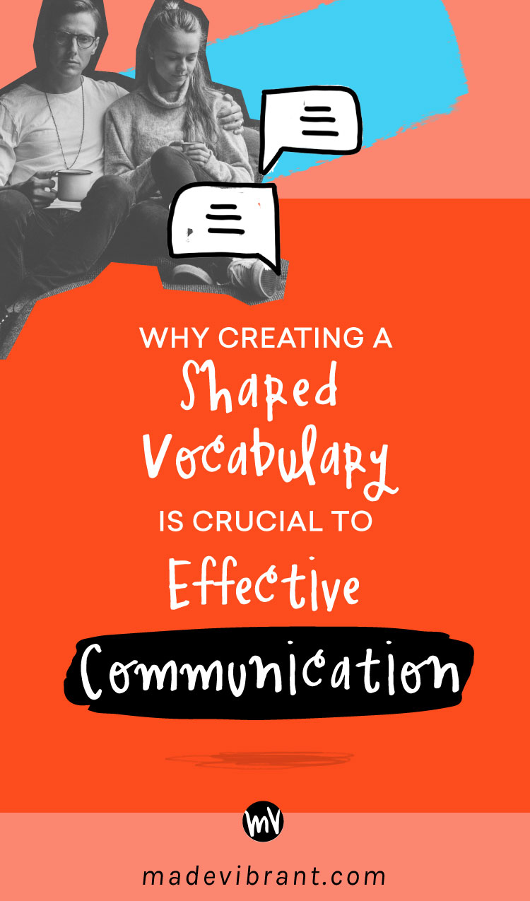 Why Creating A Shared Vocabulary is Crucial To Effective Communication / via Made VIbrant