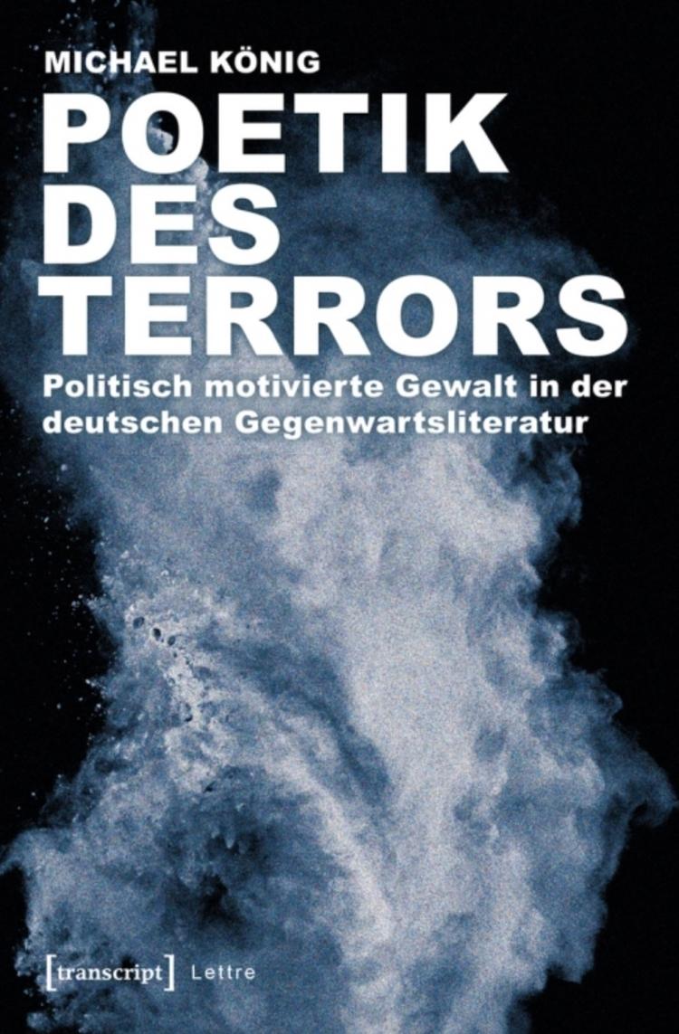 Poetik des Terrors. Politisch motivierte Gewalt in der deutschen Gegenwartsliteratur