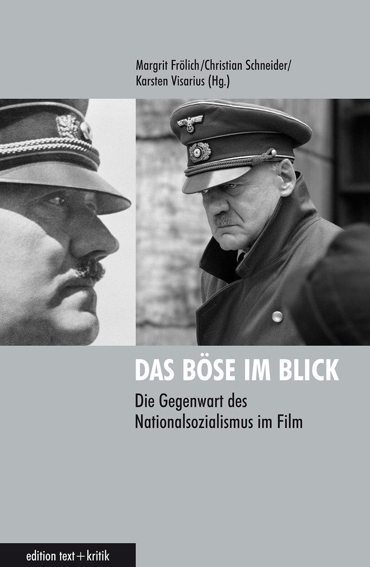Das Böse im Blick. Die Gegenwart es Nationalsozialismus im Film