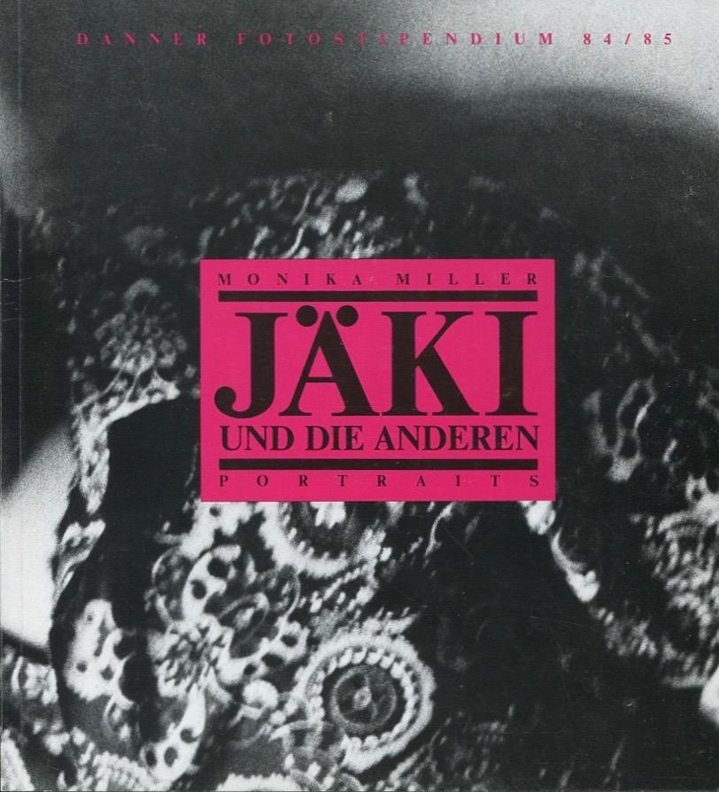 Monika Miller: Jäki und die anderen. Portraits, München 1985