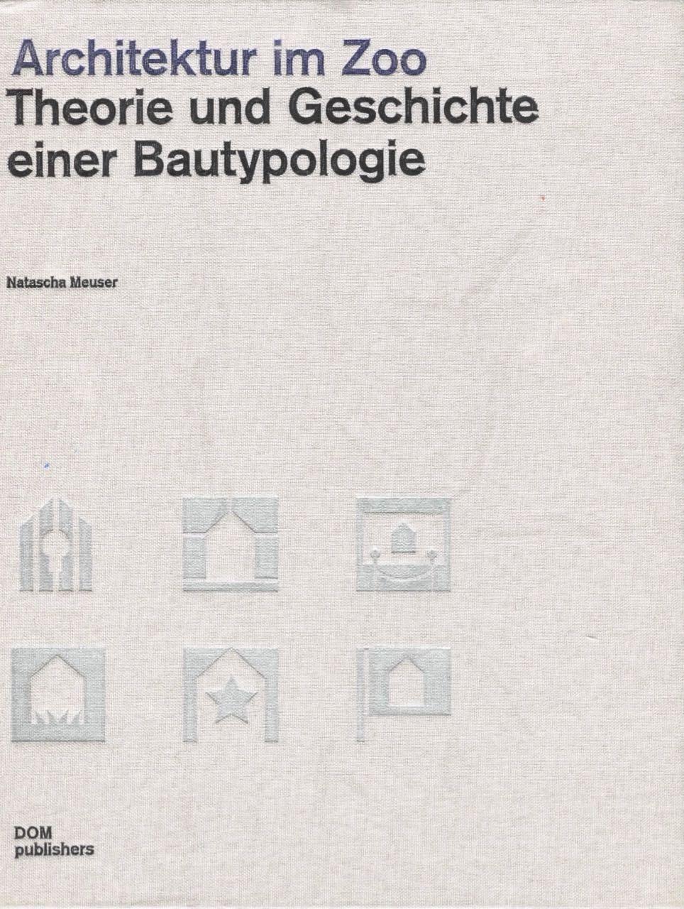 NATASCHA MEUSER: Architektur im Zoo. Theorie und Geschichte einer Bautypologie