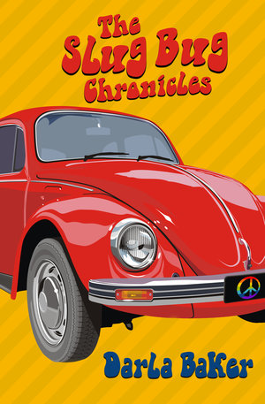 The Slug Bug Chronicles By Darla Baker
