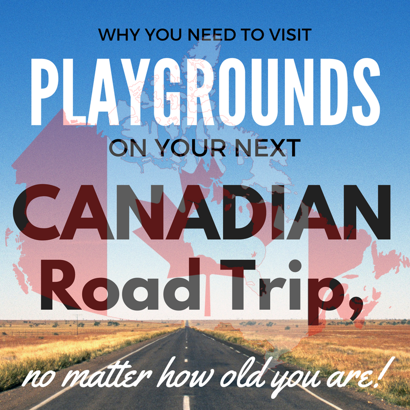 Why you need to visit playgrounds on your next Canadian road trip.png