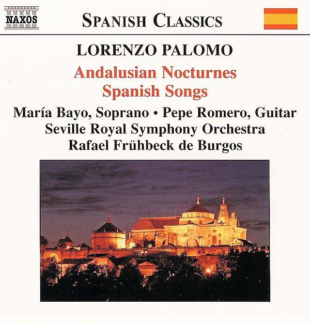 Palomo: Andalusian Nocturnes, Spanish Songs Pepe Romero, guitar, Maria Bayo, soprano. Seville Royal Symphony Orchestra, Rafael Frühbeck de Burgos Recorded 2000: Naxos • Catalog no. 8557135