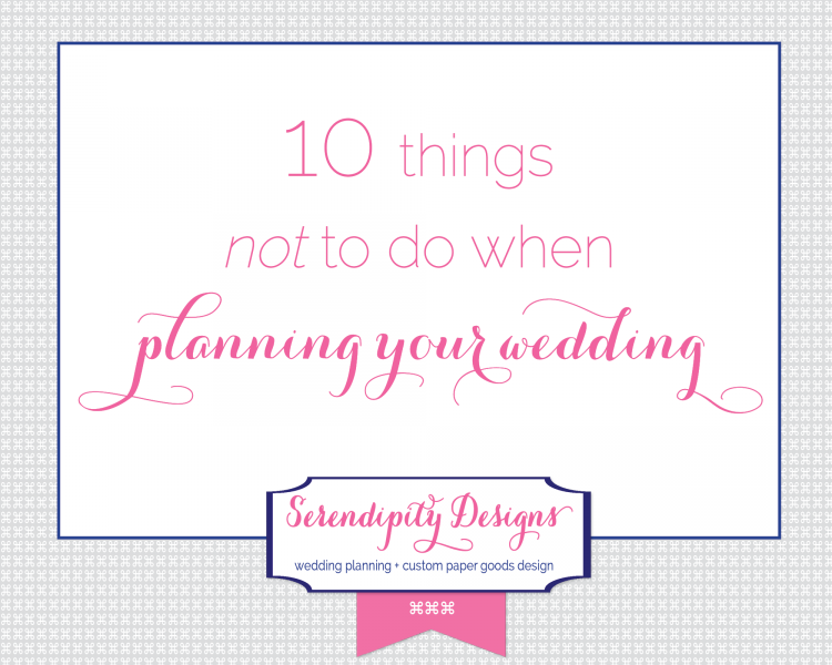 grace and serendipity - 10 things not to do when planning your wedding