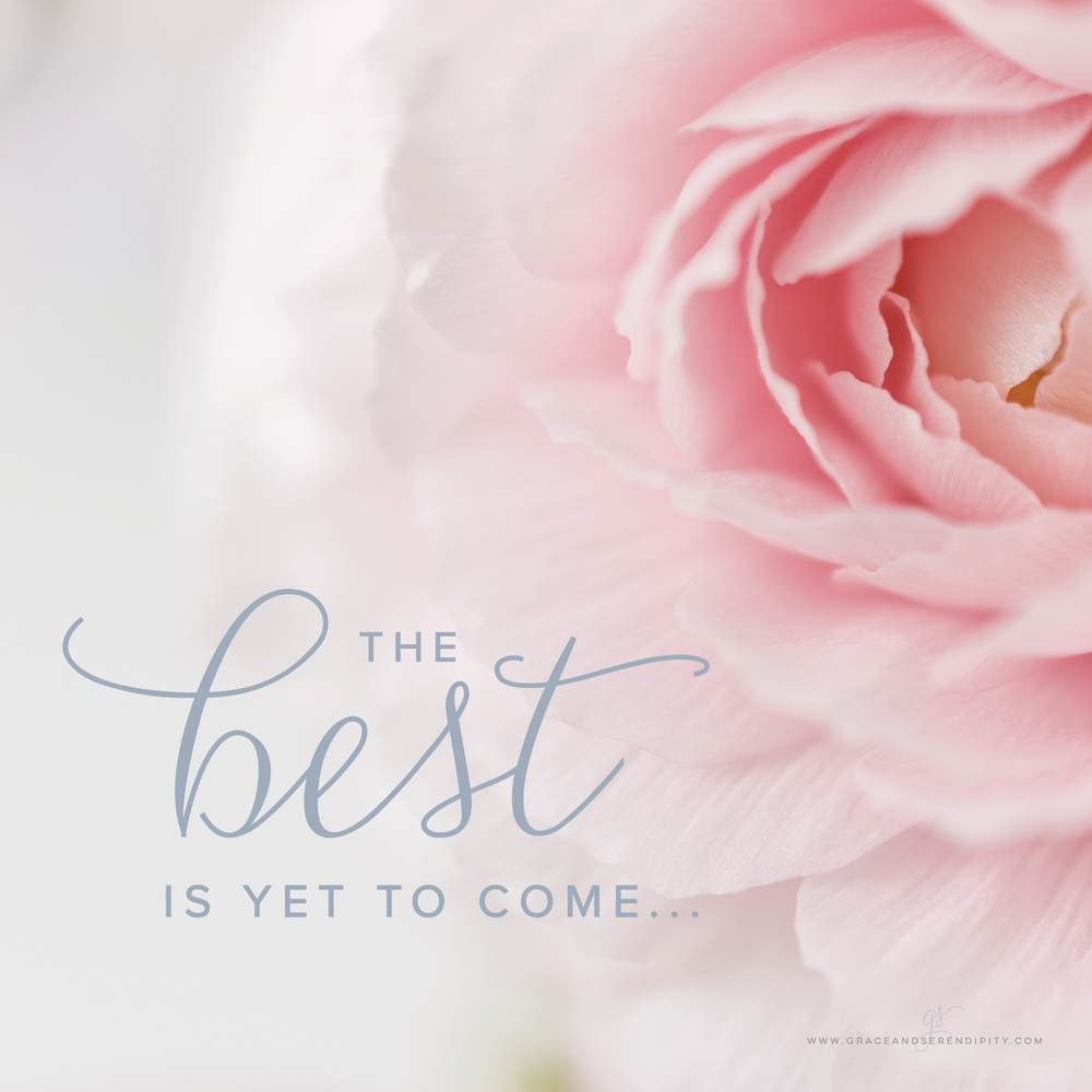Grace and Serendipity - the best is yet to come