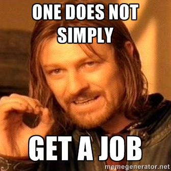 Boromir from Lord of the rings: one does not simply get a job thesis