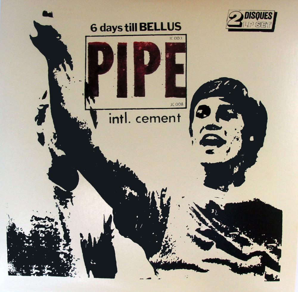 "Pipe ""6 days till Bellus"" & ""Intl. Cement"" dbl Lp"