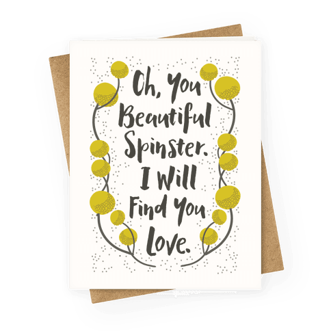 greetingcard45-off_white-z1-t-you-beautiful-spinster-i-will-find-you-love.png
