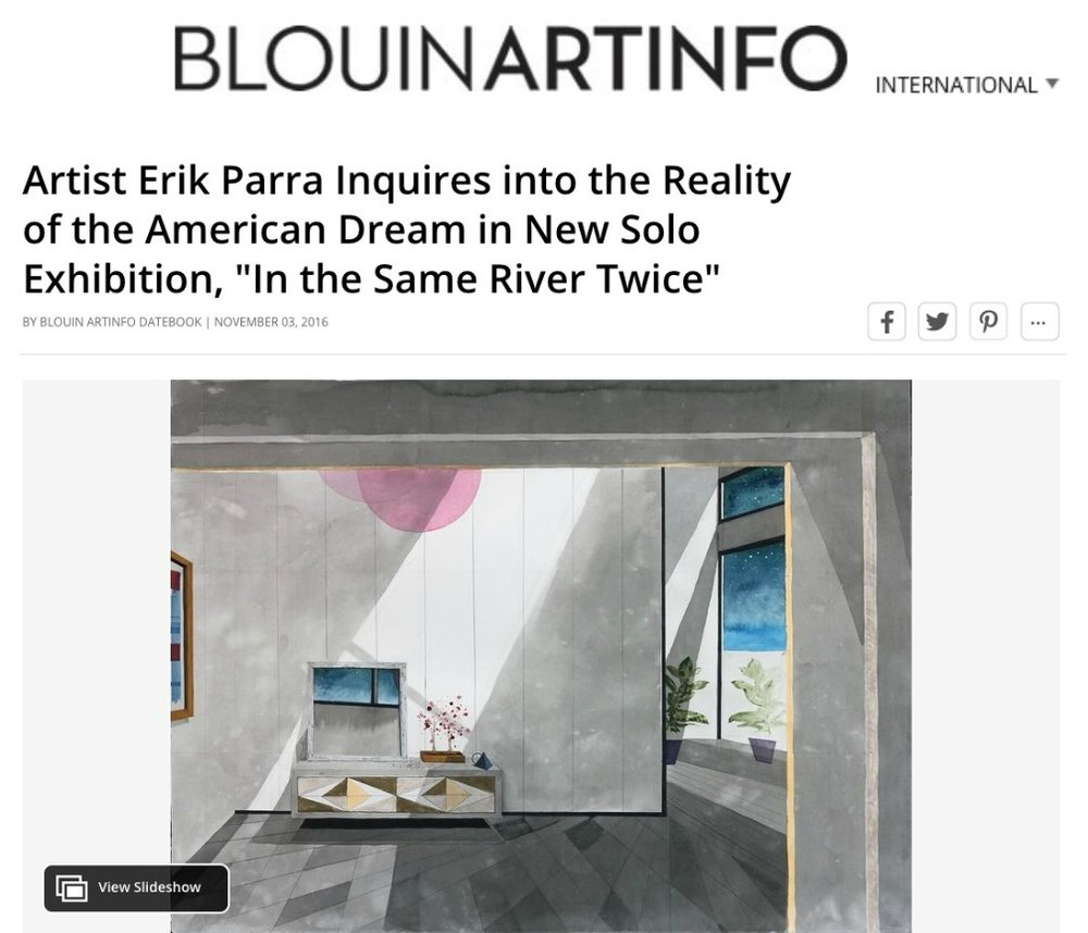 "BLOUIN ART INFO     Artist Erik Parra Inquires into the Reality of the American Dream in New Solo Exhibition, ""Into the Same River Twice"""