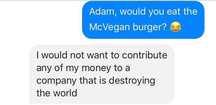 I had to message my best friend, who is also a vegan, to see if he had the same opinion as me.