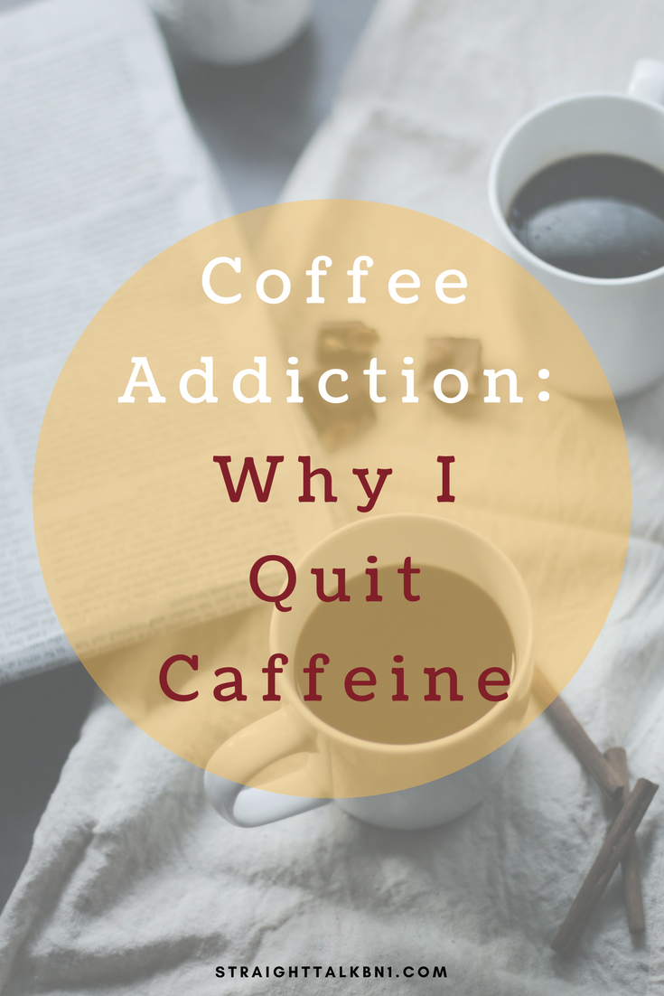 coffee-addiction-why-i-quit-caffiene-straight-talk-bn1.png