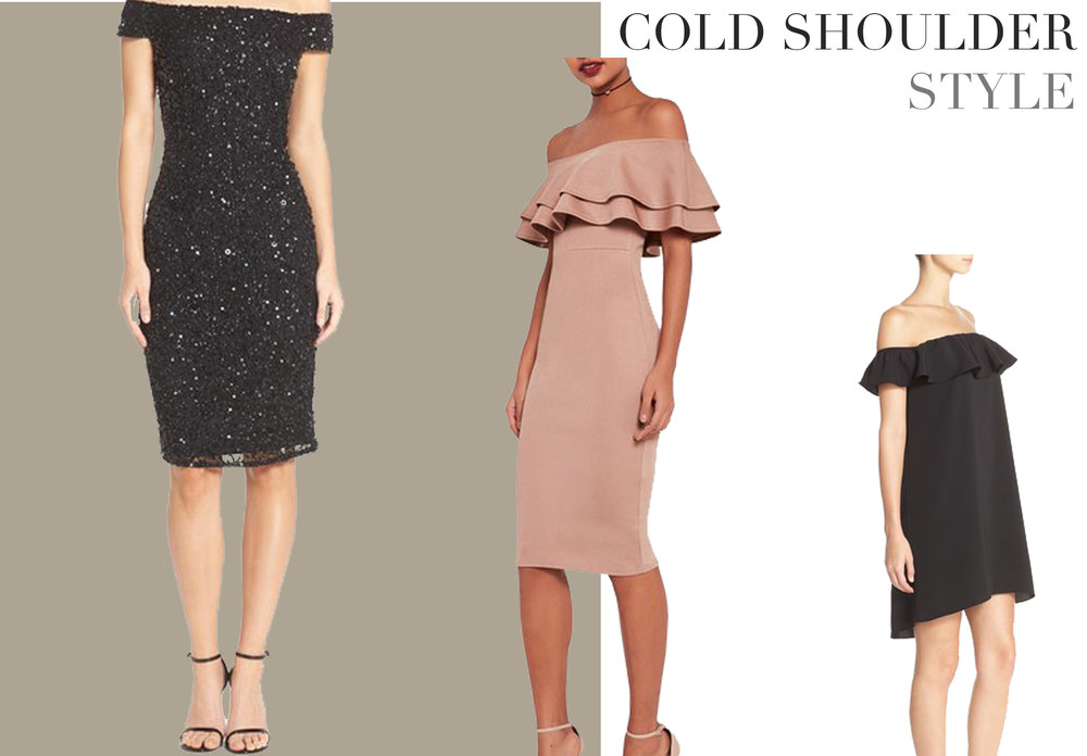 As a silhouette, all the off the shoulder looks we've been seeing lately, continue to gain momentum on the trend meter. Wearing an off the shoulder dress is a sophisticated choice and works for all body types.    Nordstrom Black Off the Shoulder Dress    Nordstrom Nude off the shoulder Dress    Nordstrom Black Sequin Dress