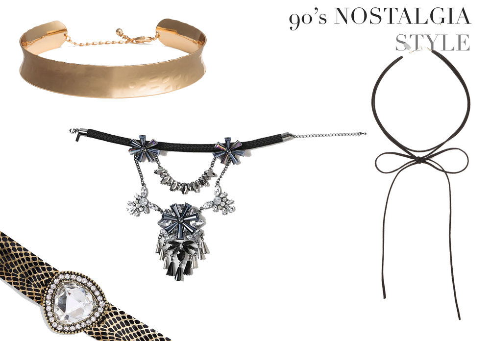 Chokers are the a blast from the past and the newest trend worthy necklace.  This look works with almost all looks, from casual to all-out glitz.     Top Shops Statement rhinestone necklace    Charming Charlie tie choker     Nasty Gal Snake and Rhinestone Collar    H&M Gold Band Collar