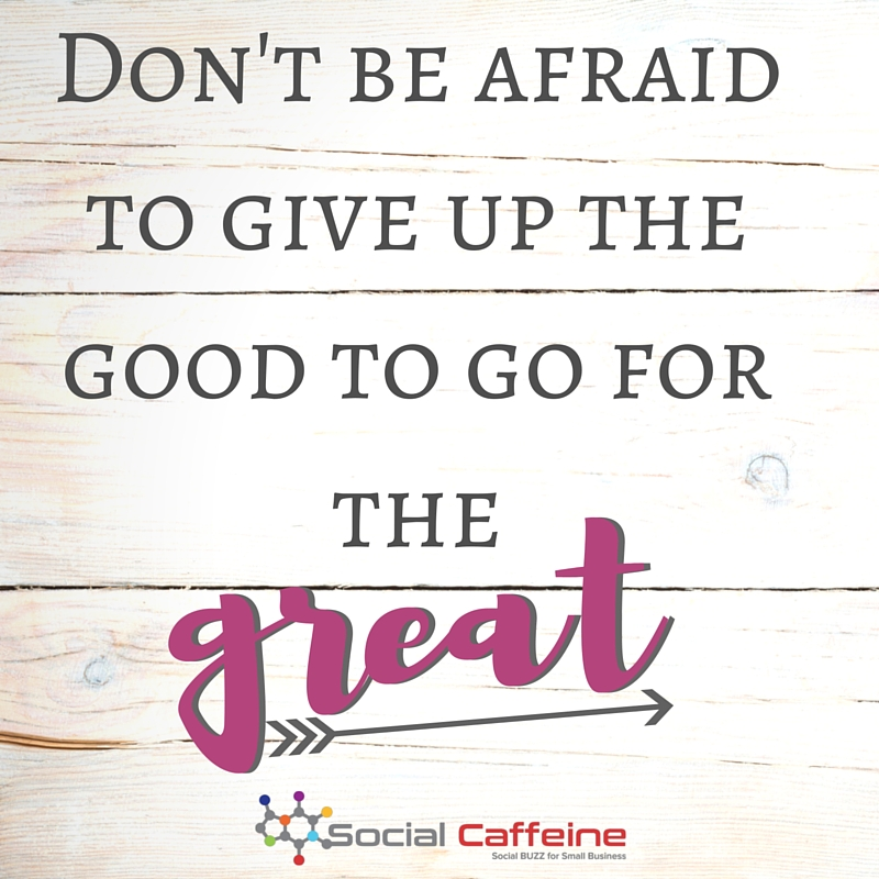 Don't be afraid to give up the good for the great! -John D Rockefeller