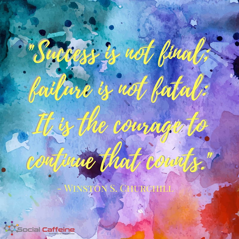 Success is not final; failure is not fatal: It is the Courage to continue that counts. -Winston S. Churchill