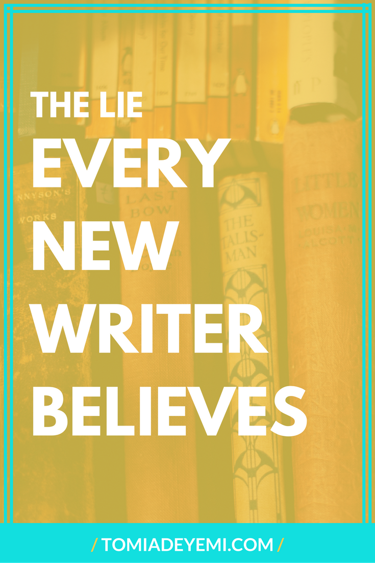 The Lie Every New Writer Believes