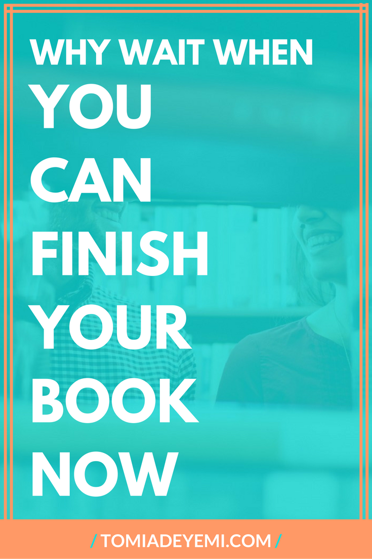 Why Wait When You Can Finish Your Book Now