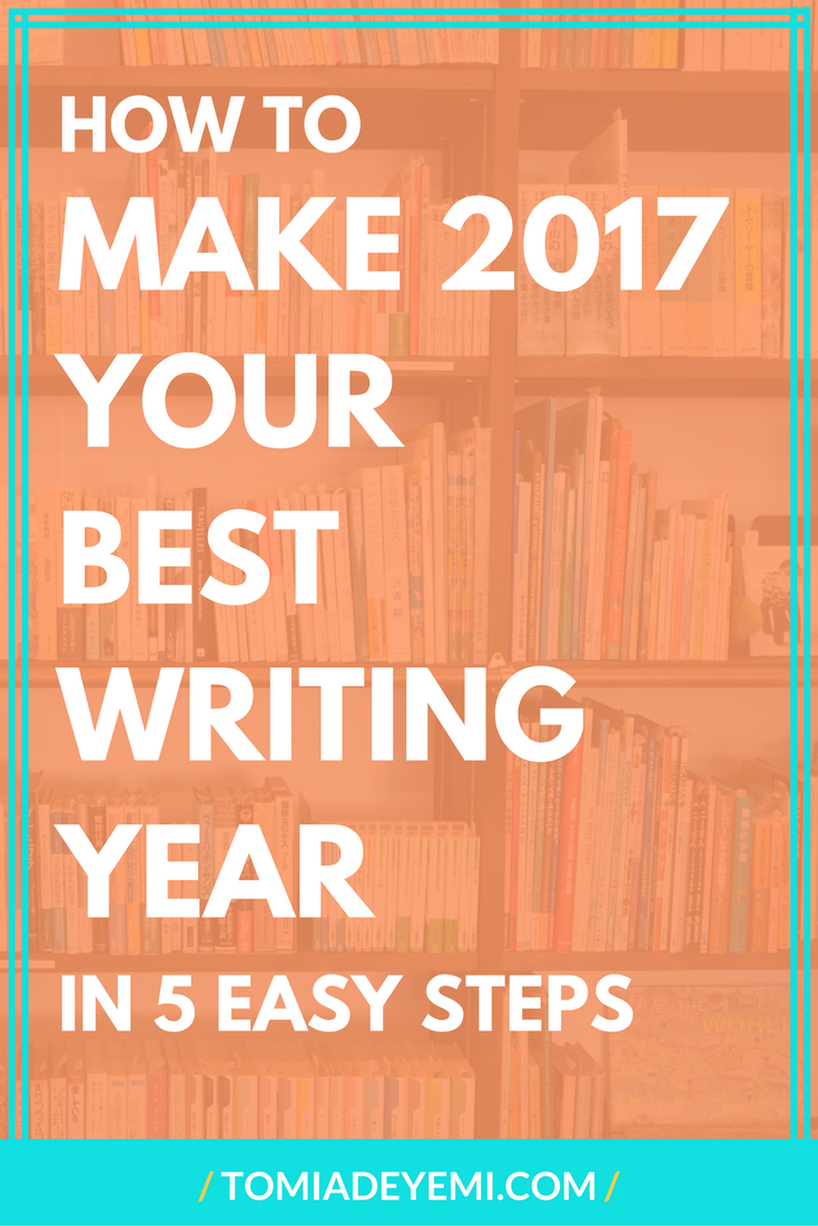 How To Make 2017 Your Best Writing Year In 5 Easy Steps