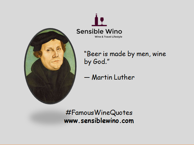 """Beer is made by men, wine by God."" ― Martin Luther"