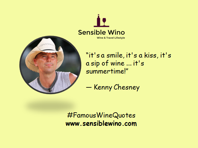 """it's a smile, it's a kiss, it's a sip of wine ... it's summertime!"" ― Kenny Chesney"