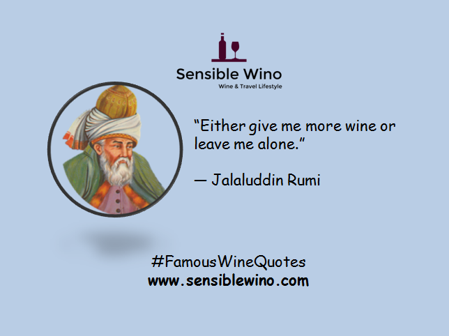 """Either give me more wine or leave me alone."" ― Jalaluddin Rumi"