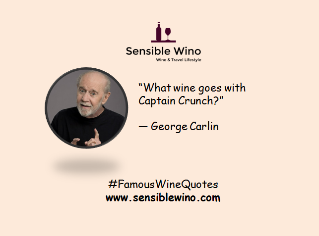 """What wine goes with Captain Crunch?""  ― George Carlin"