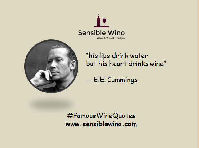 """his lips drink water but his heart drinks wine""  ― E.E. Cummings"