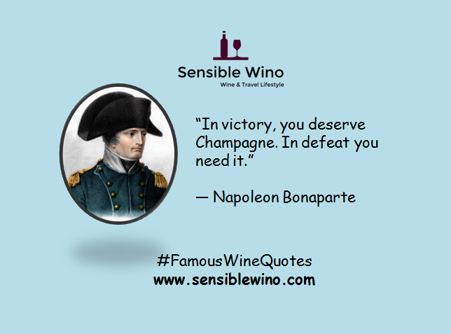 """In victory, you deserve Champagne. In defeat you need it."" ― Napoleon Bonaparte"
