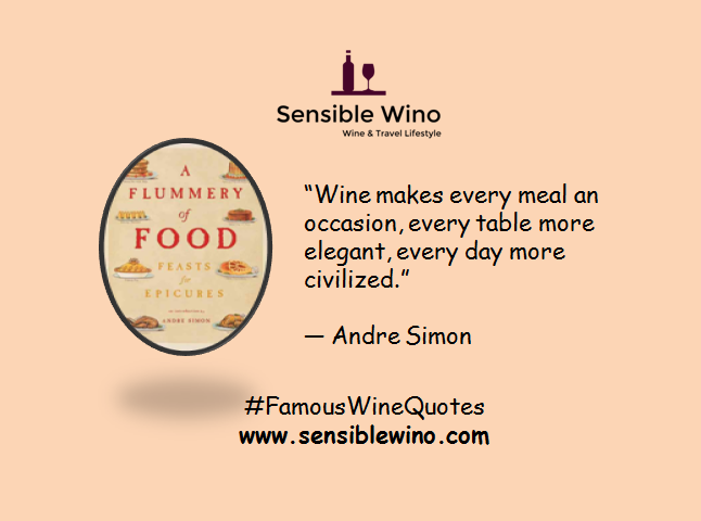 """Wine makes every meal an occasion, every table more elegant, every day more civilized.""      ― Andre Simon"