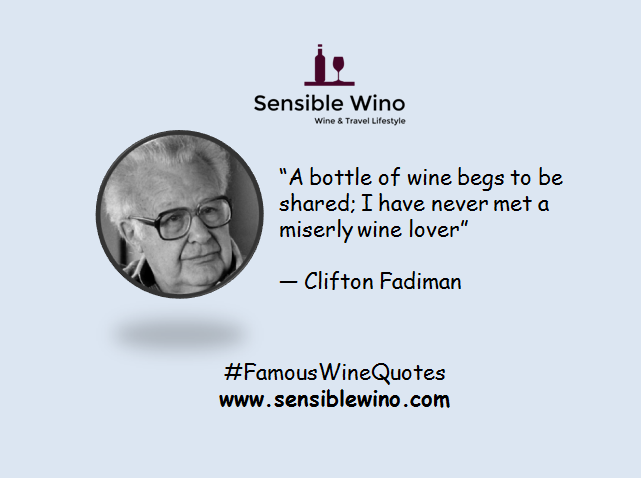 """A bottle of wine begs to be shared; I have never met a miserly wine lover""  ― Clifton Fadiman"