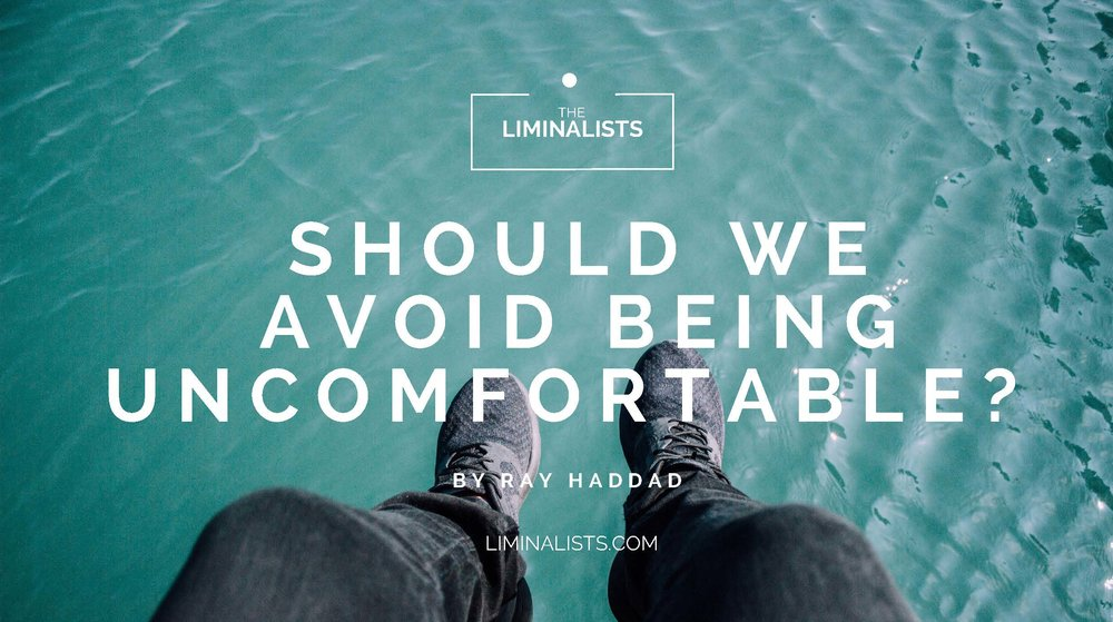 SHOULD WE AVOID BEING UNCOMFORTABLE? -  Ray Haddad - The Liminalists