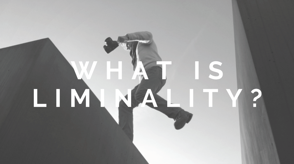 What is Liminality? - The Liminalists