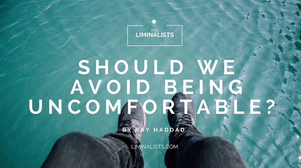 Should We Avoid Being Uncomfortable?